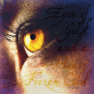 Eyes of Gold and a Heart Frozen Cold