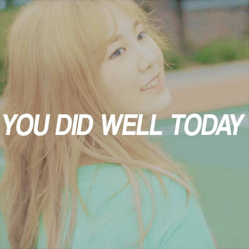 """""""you did well today"""""""