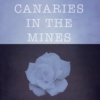 CANARIES IN THE MINES
