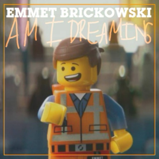 Emmet Brickowski's Am I Dreaming