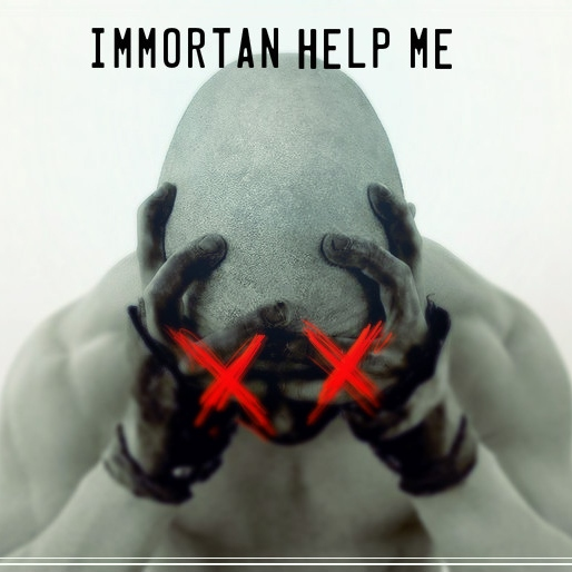 immortan help me,,,