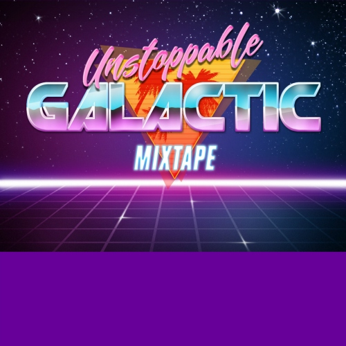 Unstoppable Galactic Mixtape