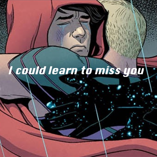 I could learn to miss you