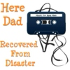 Here Dad, Recovered From Disaster