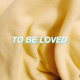 to be loved (alex)