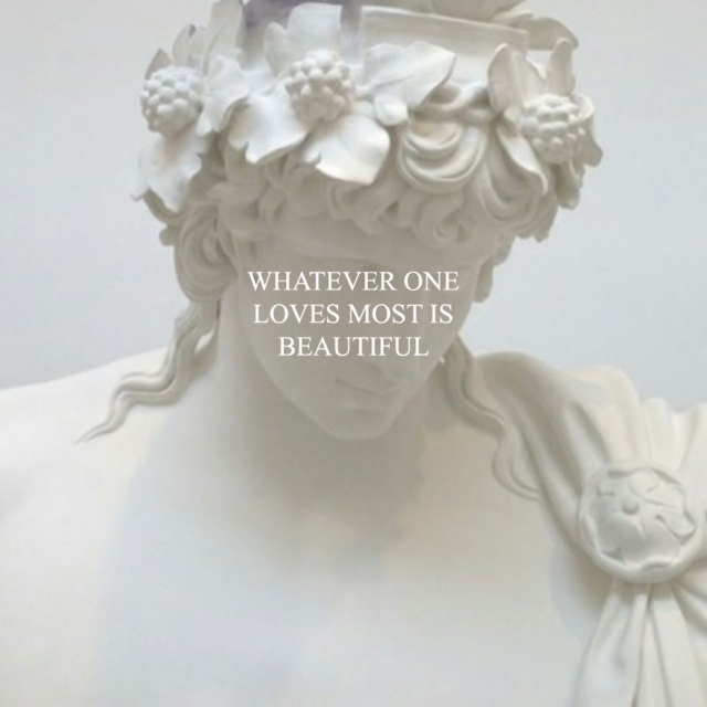whatever one loves most is beautiful