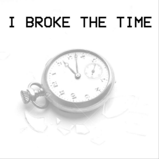 I Broke the Time