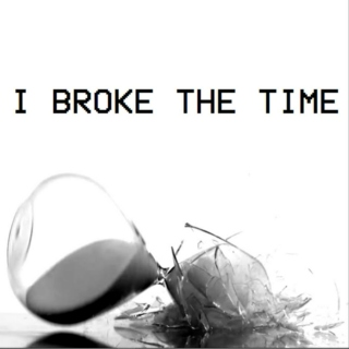 I Broke the Time (Deluxe)