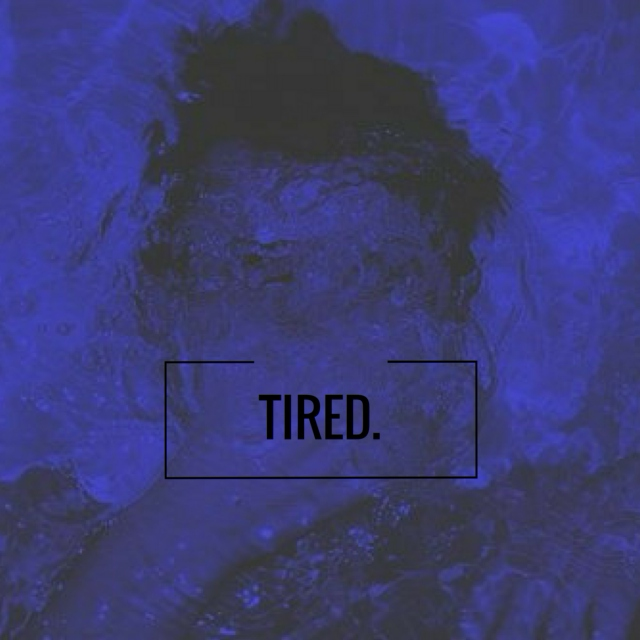 tired.