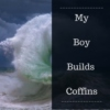 My Boy Builds Coffins