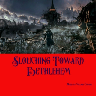 Slouching Toward Bethlehem (A Christmas Mix)