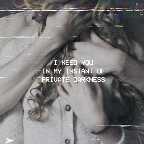 I Need You In My Instant Of Private Darkness Part II