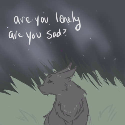 are you lonely ? are you sad ?