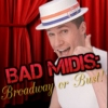 Bad MIDIS: Broadway or Bust!