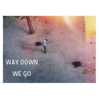 way down we go