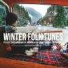 winter folk tunes are coming, playlist for a warm winter, indie folk and acoustic songs for cozy days
