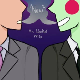 """Now"" - An EkuRei Mix"