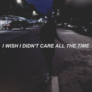 i wish i didn't care all the time