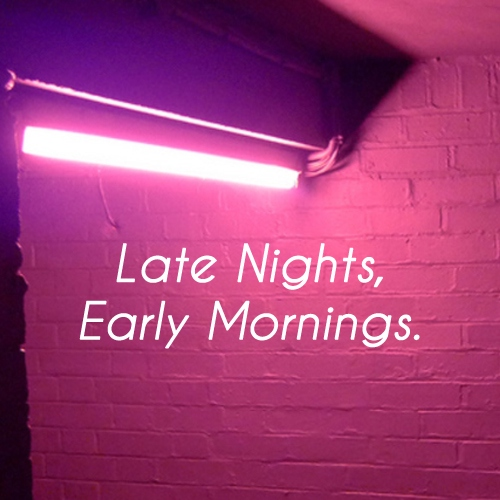 Late Nights, Early Mornings.