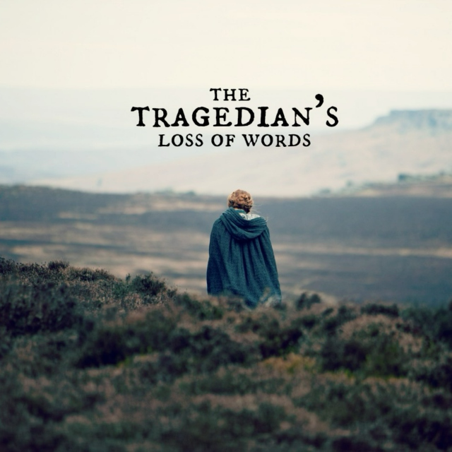 the tragedian's loss of words