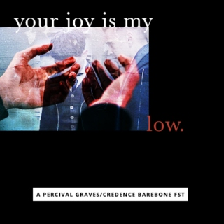 your joy is my low. – A Percival Graves/Credence Barebone FST