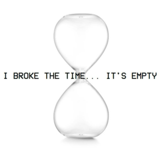 I Broke the Time... It's Empty