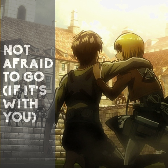 not afraid to go (if it's with you)