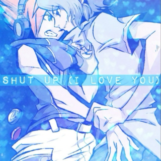Shut Up (I Love You)