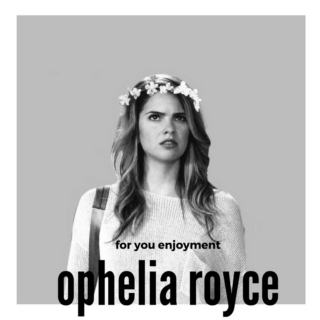 for your enjoyment, ophelia royce