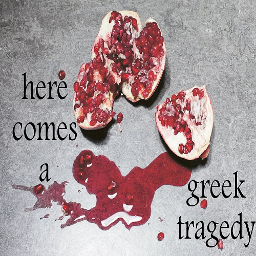 here comes a greek tragedy