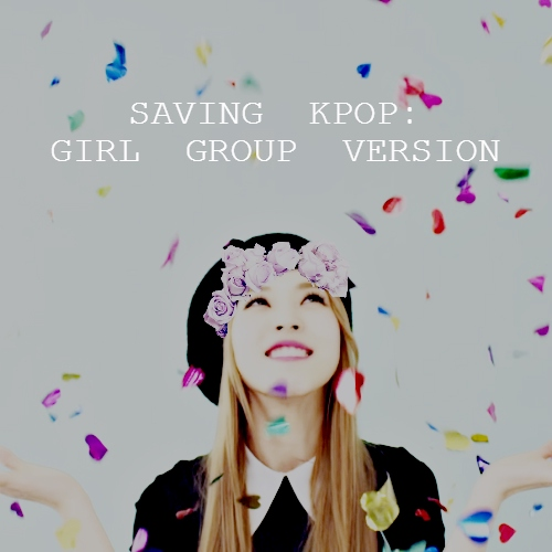 SAVING KPOP: GIRL GROUP VERSION (PART 2)