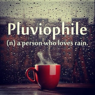 PLUVIOPHILE (Lover of Rainy Days)