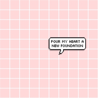 pour my heart a new foundation