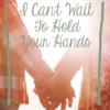 I Can't Wait To Hold Your Hands