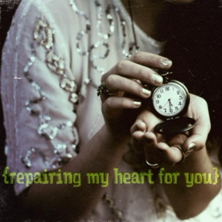 {repairing my heart for you}