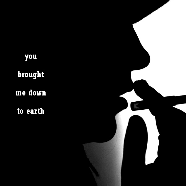 you brought me down to earth