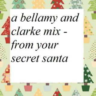 A Bellamy and Clarke Mix - From Your Secret Santa