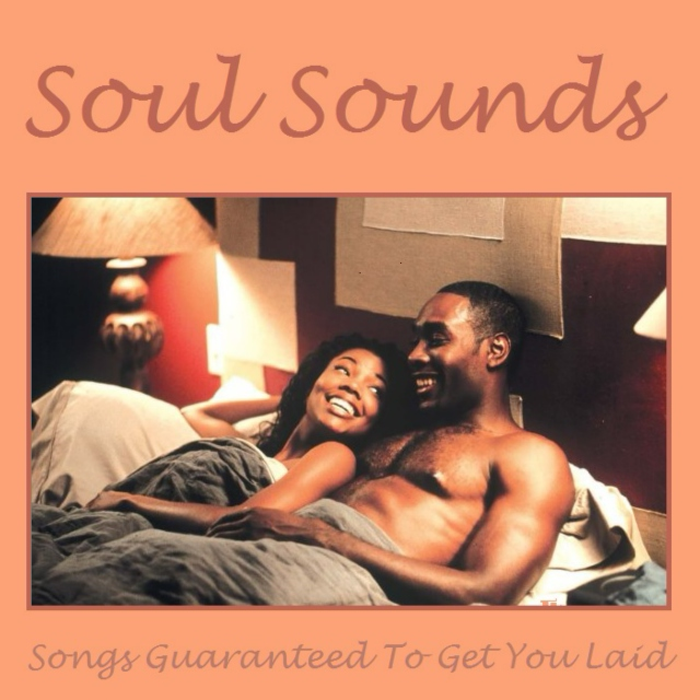 Songs Guaranteed To Get You Laid - Soul Sounds