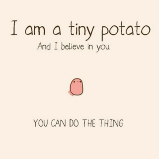 Potato: I believe in you