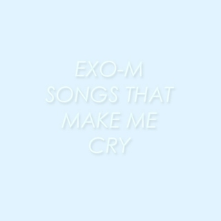 exo-m songs that make me cry