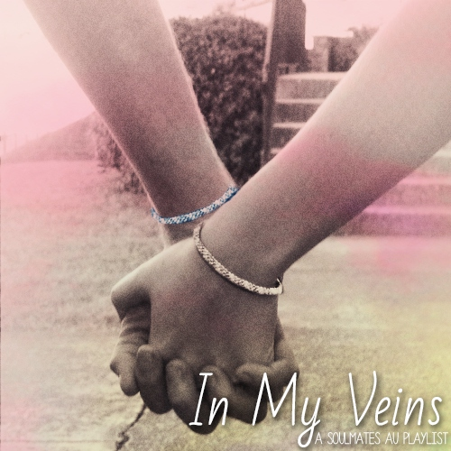 In My Veins || A Soulmates AU