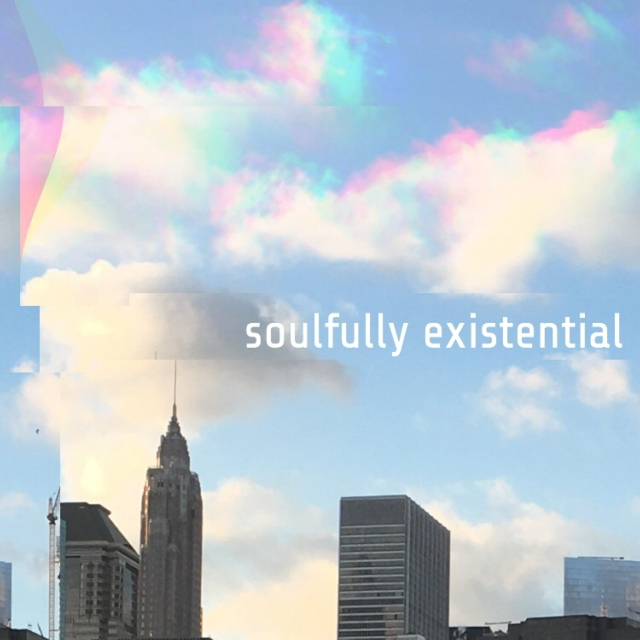 soulfully existential