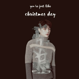 You're Just Like Christmas Day.