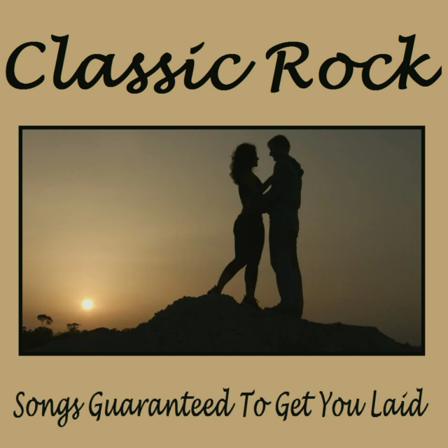 Songs Guaranteed To Get You Laid - Classic Rock