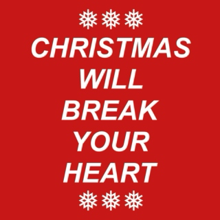 christmas will break your heart