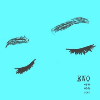 EWO - eyes wide open