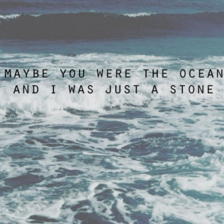 maybe you were the ocean;