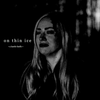 on thin ice -> a kastle fanfiction
