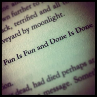 Fun is Fun and Done is Done.