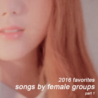 '16 favorites: songs by female groups [part.1]